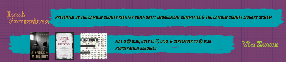 Book Discussions Presented by the Camden County Reentry Community Engagement Committee and the Camden County Library System: May 6 @ 6:30, July 15 @ 6:30, September 16 @ 6:30.  Through Zoom.  Registration required.