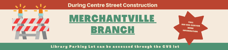 During Centre Street Construction Merchantville Branch Parking Lot Can Be Accessed Through the CVS Lot.