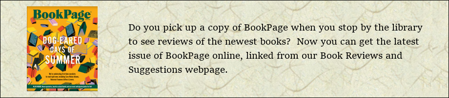 Do you pick up a copy of BookPage when you stop by the library to see reviews of the newest books?  Now you can get the latest issue of BookPage online, linked from our Book Reviews and Suggestions webpage.