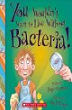 You wouldn't want to live without bacteria! / written by Roger Canavan, illustrated by Mark Bergin