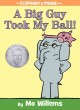 A big guy took my ball! / by Mo Willems.