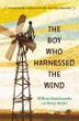 The boy who harnessed the wind / William Kamkwamba and Bryan Mealer ; illustrated by Anna Hymas