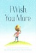 I Wish You More / by Amy Krouse Rosenthal ; illustrated by Tom Lichtenheld