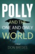 Polly and the One and Only World by Don Bredes.