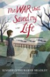 The war that saved my life / by Kimberly Brubaker Bradley.